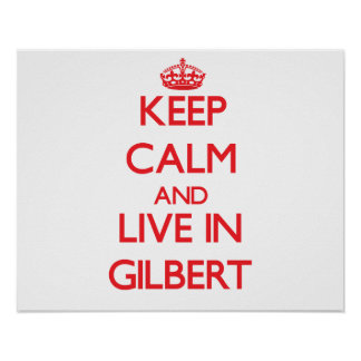 Keep Calm and Live in Gilbert Poster