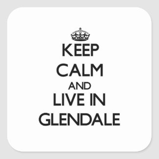 Keep Calm and live in Glendale Square Sticker