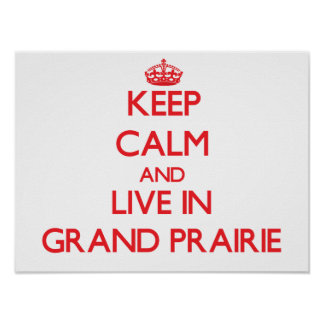 Keep Calm and Live in Grand Prairie Posters