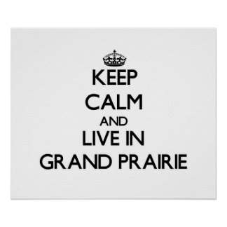 Keep Calm and live in Grand Prairie Poster