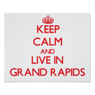 Keep Calm and Live in Grand Rapids Poster