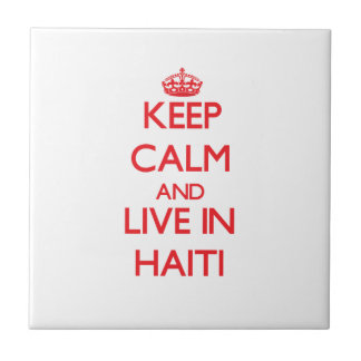 Keep Calm and live in Haiti Ceramic Tiles