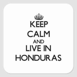 Keep Calm and Live In Honduras Square Sticker