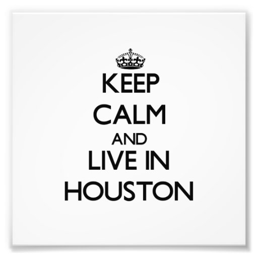 Keep Calm and live in Houston Photo Print