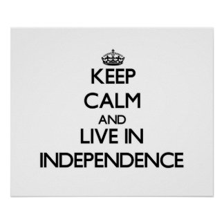 Keep Calm and live in Independence Posters