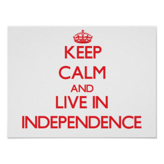 Keep Calm and Live in Independence Poster