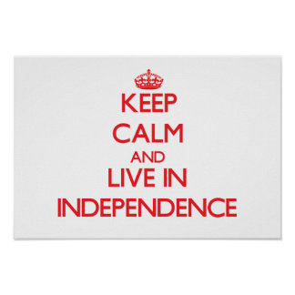 Keep Calm and Live in Independence Print