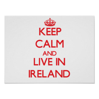 Keep Calm and live in Ireland Poster
