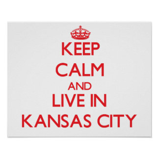 Keep Calm and Live in Kansas City Posters