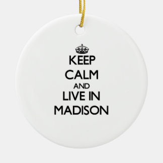 Keep Calm and live in Madison Christmas Ornament