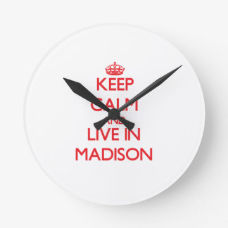 Keep Calm and Live in Madison Round Wallclocks