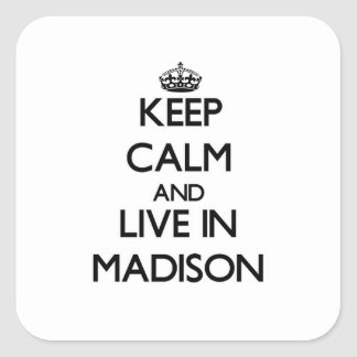 Keep Calm and live in Madison Square Sticker