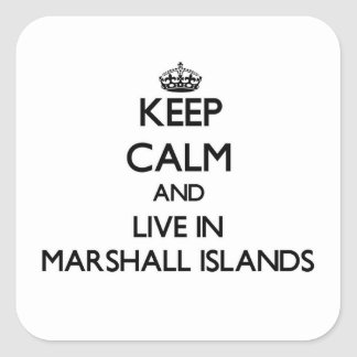 Keep Calm and Live In Marshall Islands Square Sticker