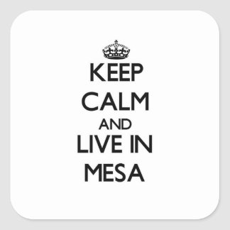 Keep Calm and live in Mesa Square Sticker