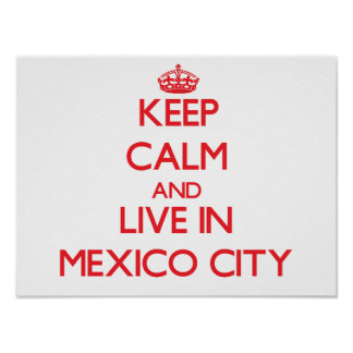 Keep Calm and Live in Mexico City Print