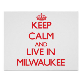 Keep Calm and Live in Milwaukee Posters