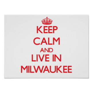 Keep Calm and Live in Milwaukee Print
