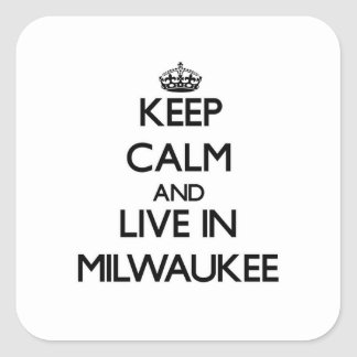Keep Calm and live in Milwaukee Square Sticker
