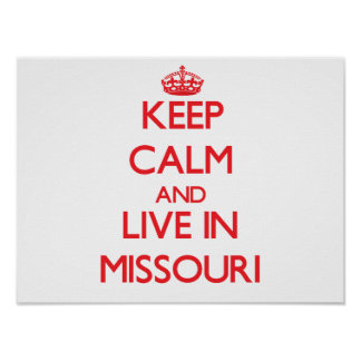 Keep Calm and live in Missouri Posters