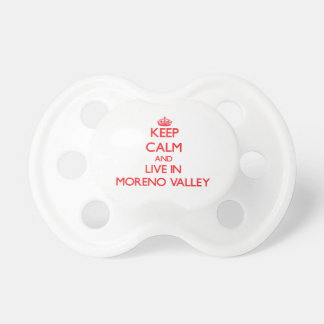Keep Calm and Live in Moreno Valley Baby Pacifiers