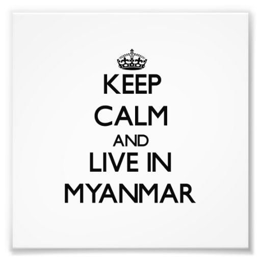 Keep Calm and Live In Myanmar Photograph