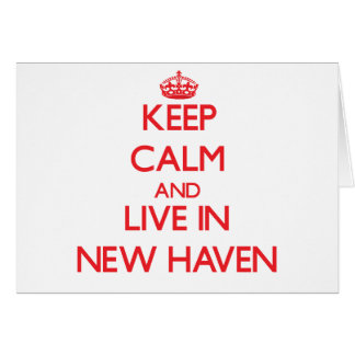 Keep Calm and Live in New Haven Greeting Card