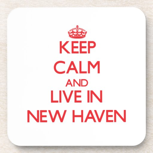 Keep Calm and Live in New Haven Drink Coaster