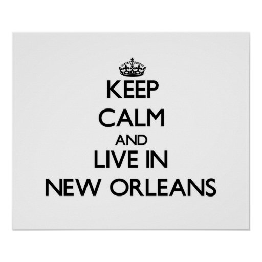 Keep Calm and live in New Orleans Poster