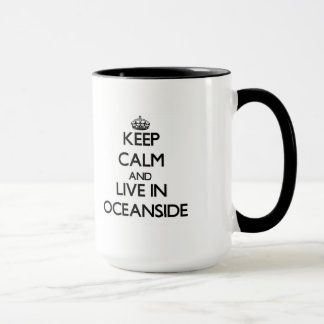 Keep Calm and live in Oceanside Mug