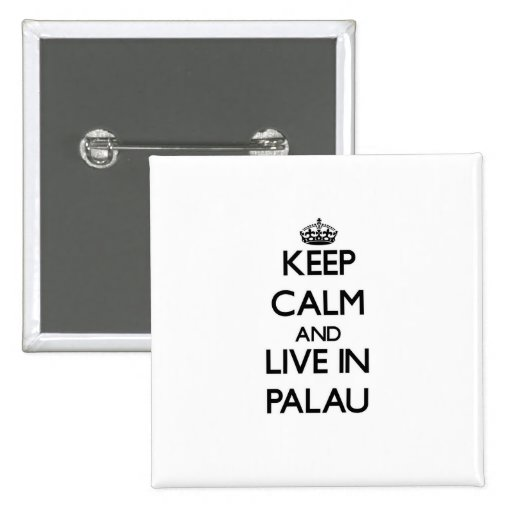 Keep Calm and Live In Palau Pinback Buttons