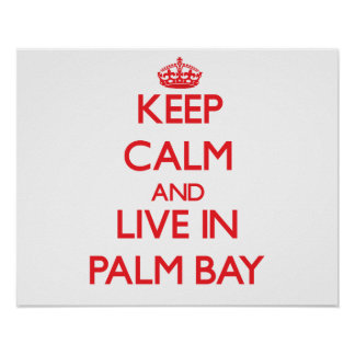 Keep Calm and Live in Palm Bay Poster