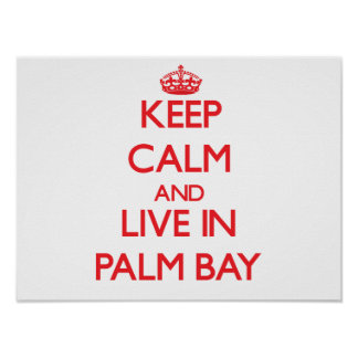 Keep Calm and Live in Palm Bay Print