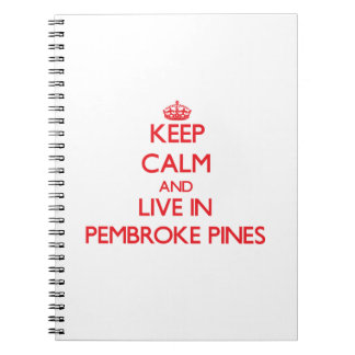 Keep Calm and Live in Pembroke Pines Spiral Notebook