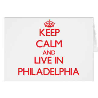 Keep Calm and Live in Philadelphia Greeting Card