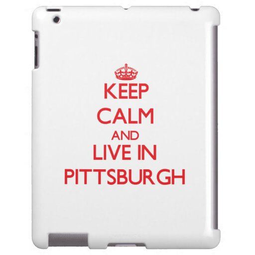 Keep Calm and Live in Pittsburgh