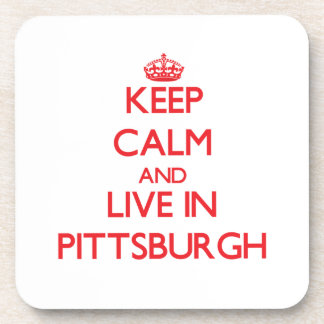 Keep Calm and Live in Pittsburgh Coasters