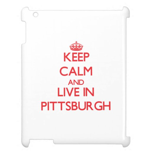Keep Calm and Live in Pittsburgh Cover For The iPad 2 3 4
