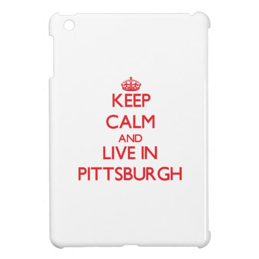 Keep Calm and Live in Pittsburgh Case For The iPad Mini
