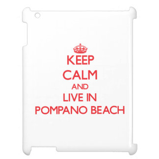 Keep Calm and Live in Pompano Beach Case For The iPad