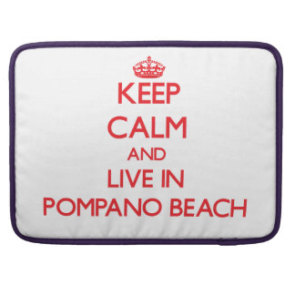 Keep Calm and Live in Pompano Beach Sleeves For MacBook Pro