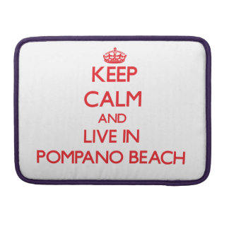 Keep Calm and Live in Pompano Beach MacBook Pro Sleeve