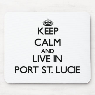 Keep Calm and live in Port St. Lucie Mouse Pad
