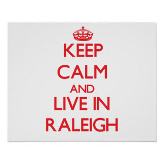 Keep Calm and Live in Raleigh Poster