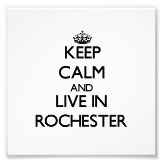 Keep Calm and live in Rochester Photo Print