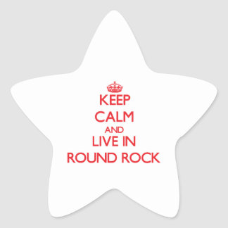 Keep Calm and Live in Round Rock Stickers