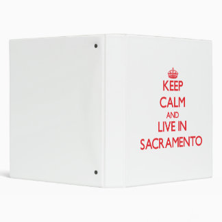 Keep Calm and Live in Sacramento 3 Ring Binder