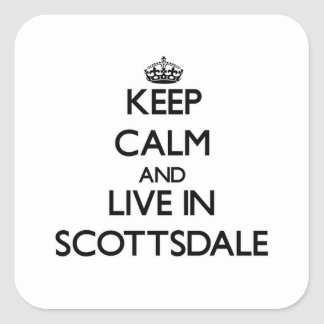 Keep Calm and live in Scottsdale Square Sticker