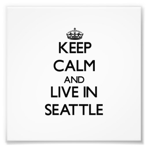 Keep Calm and live in Seattle Photo Print