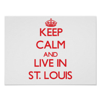 Keep Calm and Live in St. Louis Poster