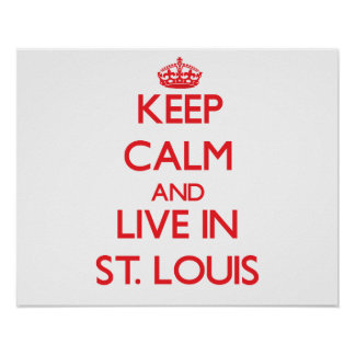 Keep Calm and Live in St. Louis Print